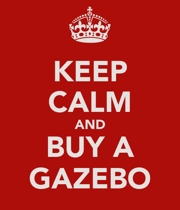 KEEP CALM AND BUY A GAZEBO