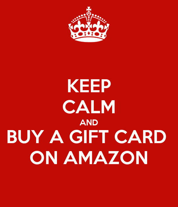 KEEP CALM AND BUY A GIFT CARD  ON AMAZON