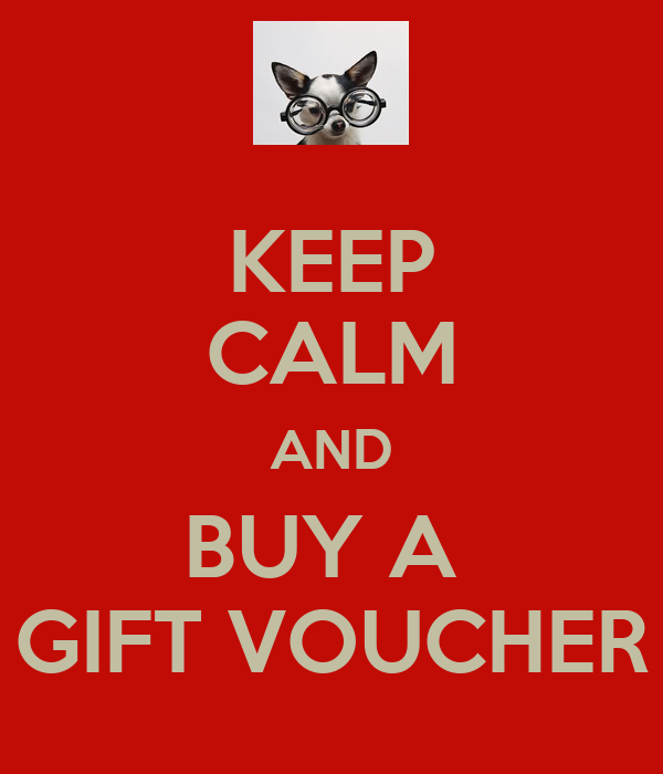 KEEP CALM AND BUY A  GIFT VOUCHER