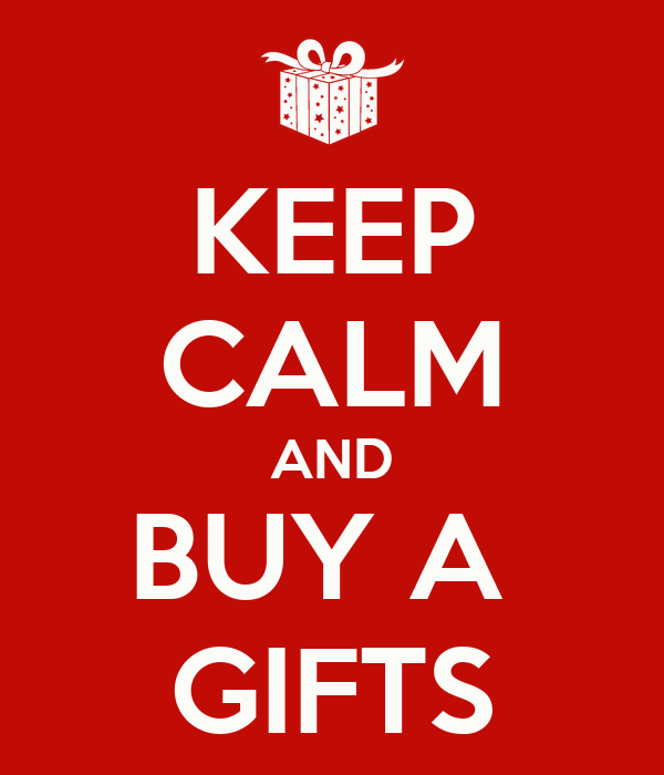 KEEP CALM AND BUY A  GIFTS