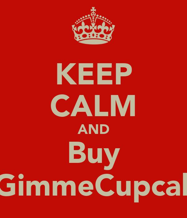 KEEP CALM AND Buy A GimmeCupcake