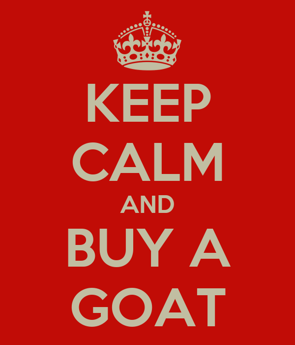 KEEP CALM AND BUY A GOAT