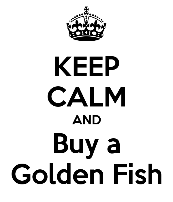 KEEP CALM AND Buy a Golden Fish