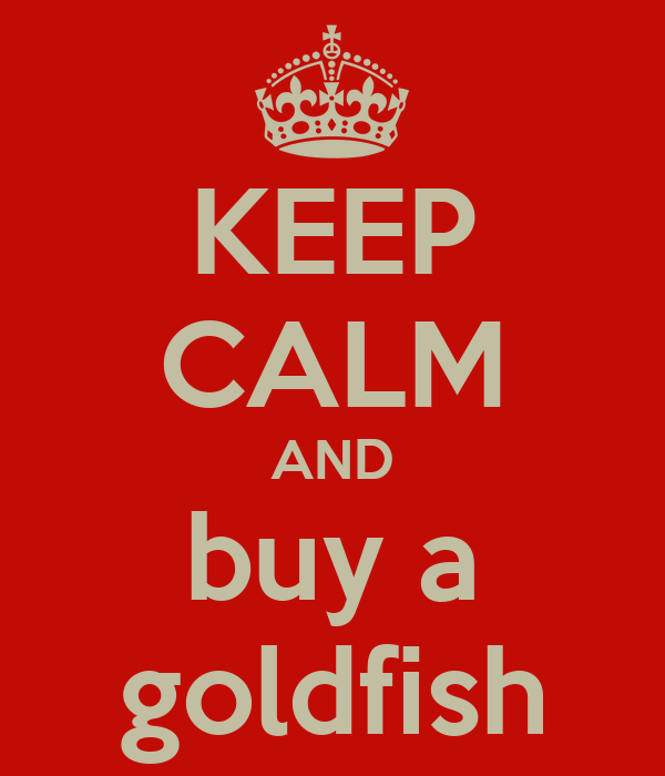 KEEP CALM AND buy a goldfish