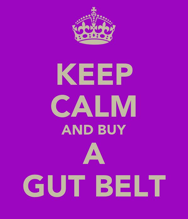 KEEP CALM AND BUY A GUT BELT