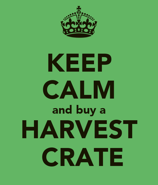 KEEP CALM and buy a HARVEST  CRATE
