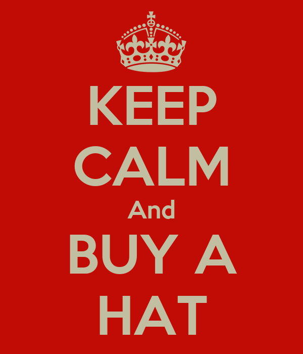 KEEP CALM And BUY A HAT
