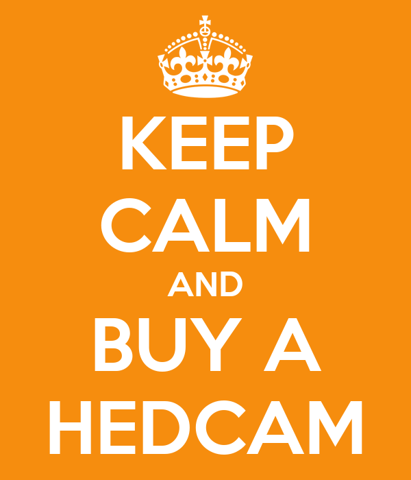 KEEP CALM AND BUY A HEDCAM