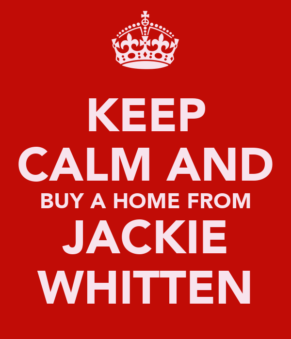 KEEP CALM AND BUY A HOME FROM JACKIE WHITTEN