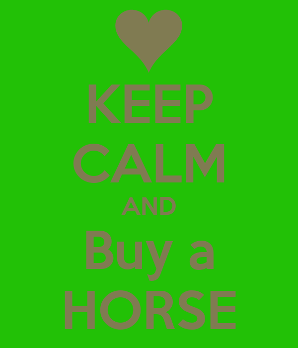 KEEP CALM AND Buy a HORSE