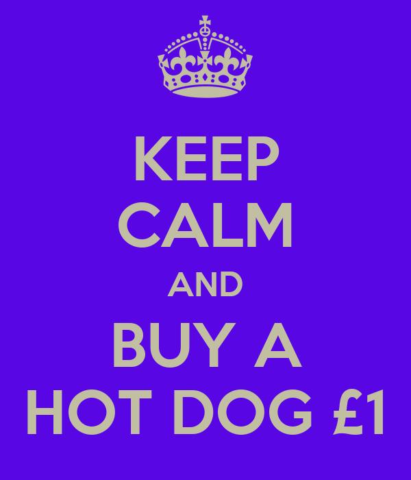 KEEP CALM AND BUY A HOT DOG £1