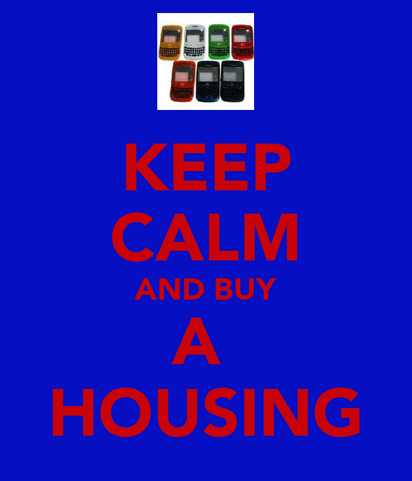 KEEP CALM AND BUY A  HOUSING