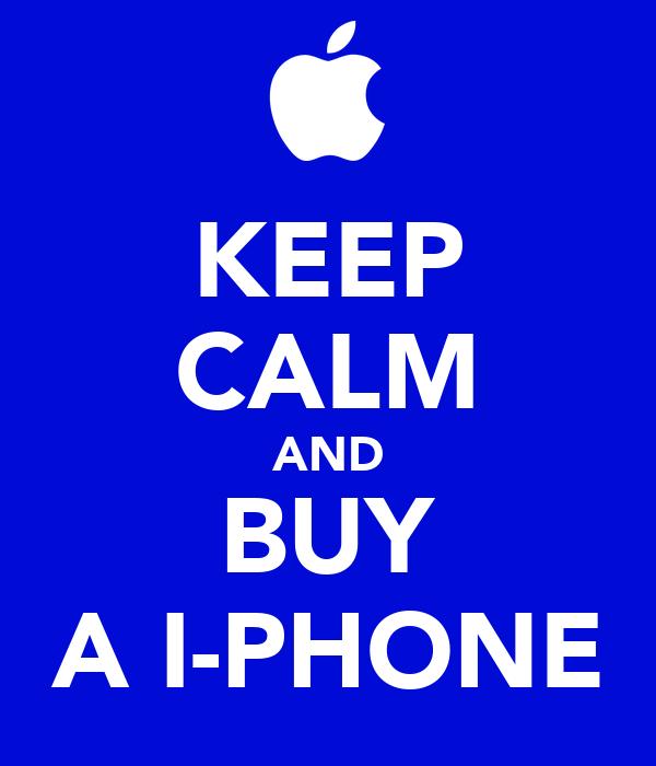 KEEP CALM AND BUY A I-PHONE