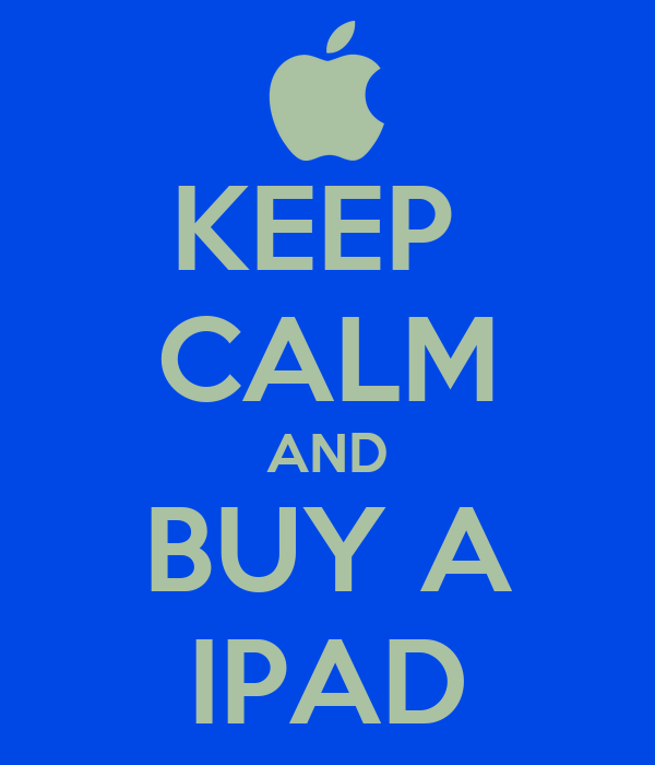 KEEP  CALM AND BUY A IPAD