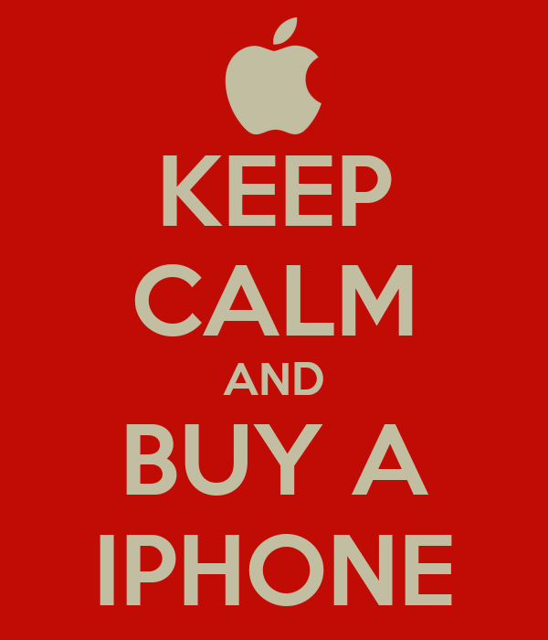 KEEP CALM AND BUY A IPHONE
