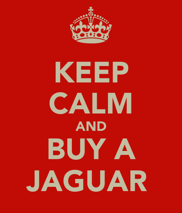 KEEP CALM AND BUY A JAGUAR