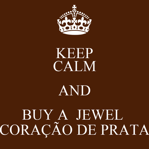 KEEP CALM AND BUY A  JEWEL  CORAÇÃO DE PRATA