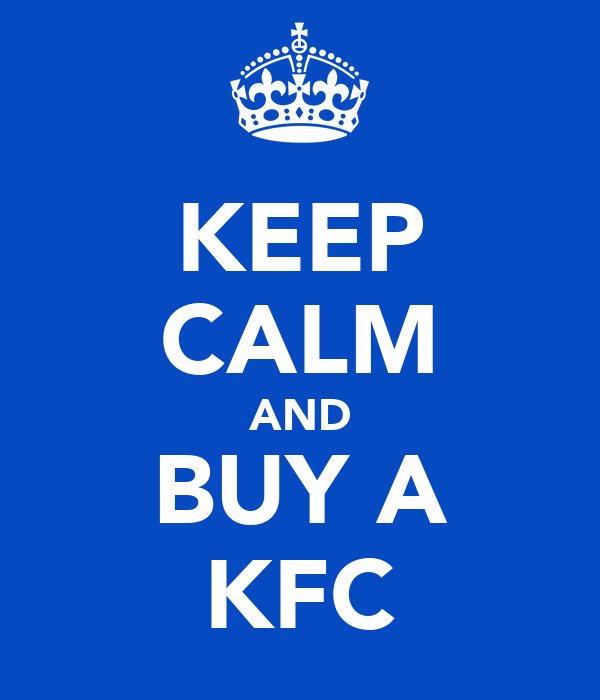 KEEP CALM AND BUY A KFC