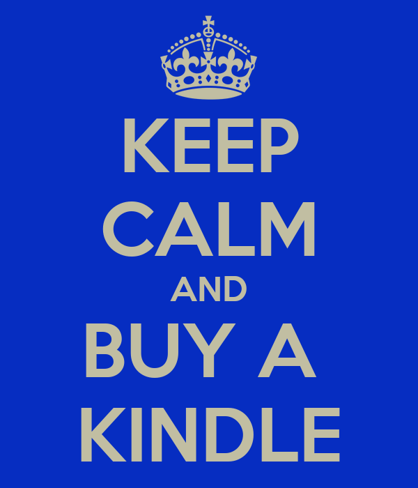 KEEP CALM AND BUY A  KINDLE