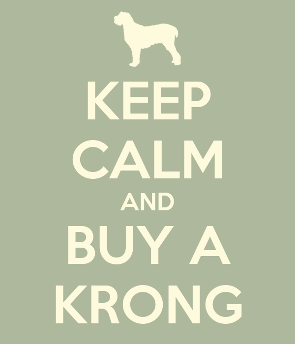 KEEP CALM AND BUY A KRONG