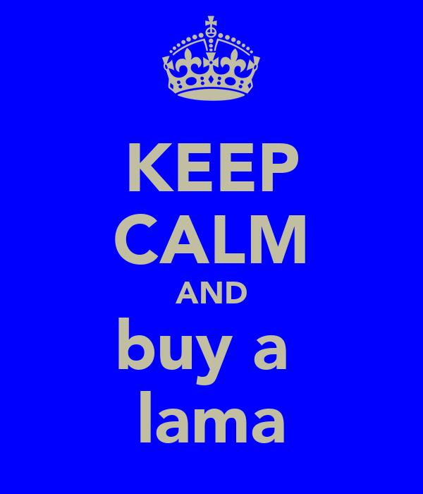 KEEP CALM AND buy a  lama