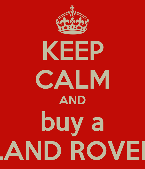 KEEP CALM AND buy a LAND ROVER
