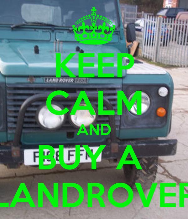 KEEP CALM AND BUY A  LANDROVER
