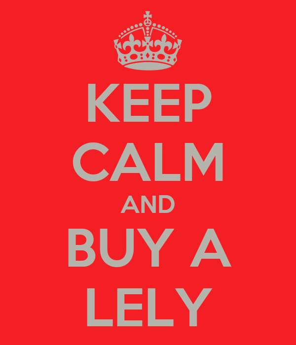 KEEP CALM AND BUY A LELY