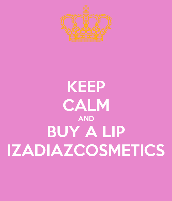 KEEP CALM AND BUY A LIP IZADIAZCOSMETICS