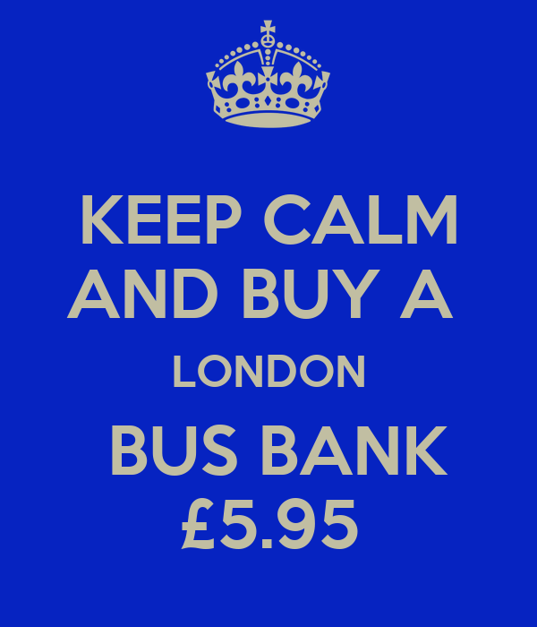 KEEP CALM AND BUY A  LONDON  BUS BANK £5.95