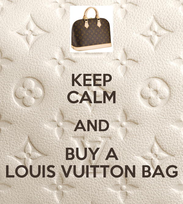 KEEP CALM AND BUY A LOUIS VUITTON BAG