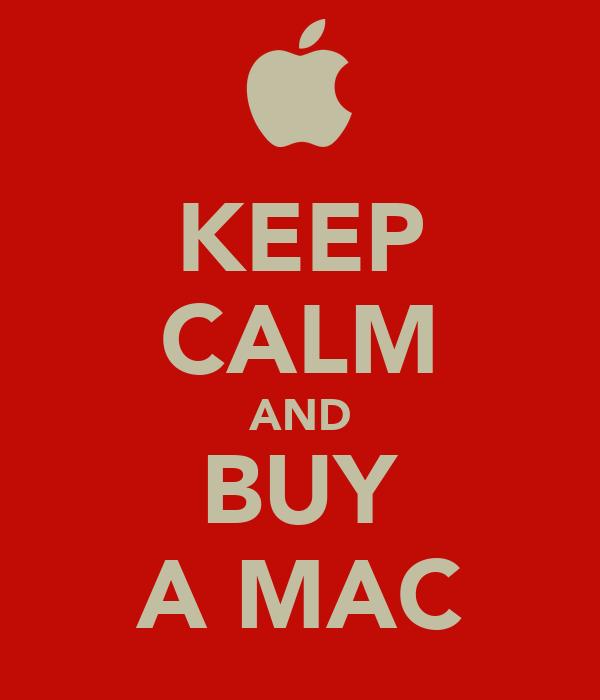 KEEP CALM AND BUY A MAC