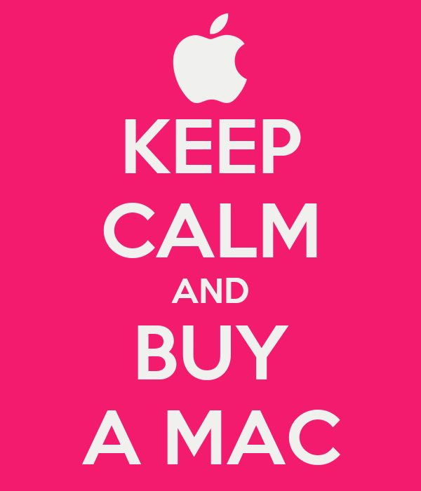 KEEP CALM AND BUY A MAC