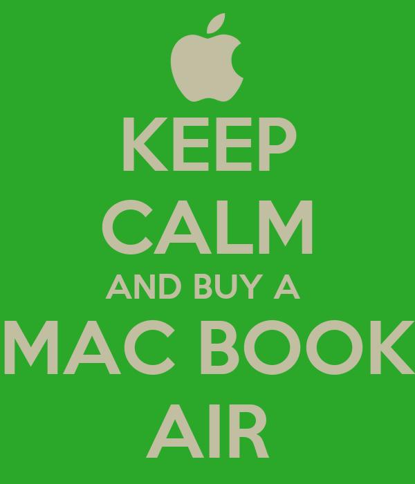 KEEP CALM AND BUY A  MAC BOOK AIR