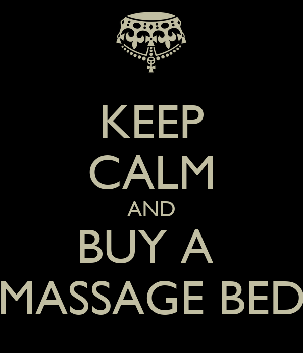 KEEP CALM AND BUY A  MASSAGE BED