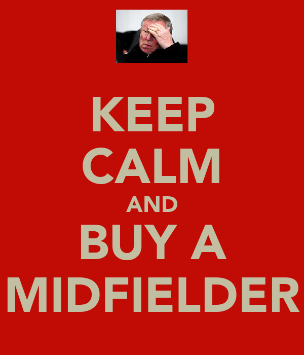 KEEP CALM AND BUY A MIDFIELDER