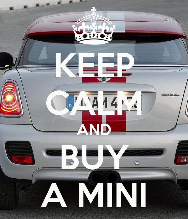 KEEP CALM AND BUY A MINI