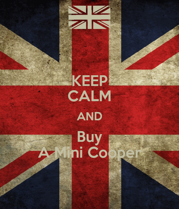 KEEP CALM AND Buy A Mini Cooper