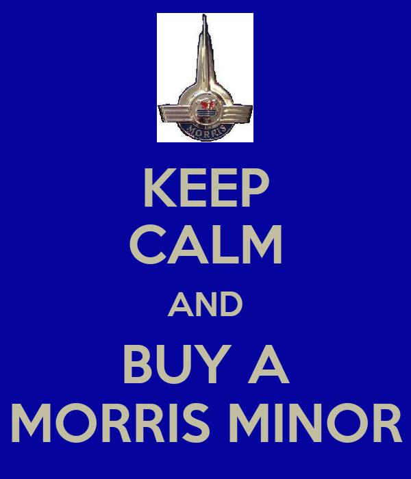 KEEP CALM AND BUY A MORRIS MINOR