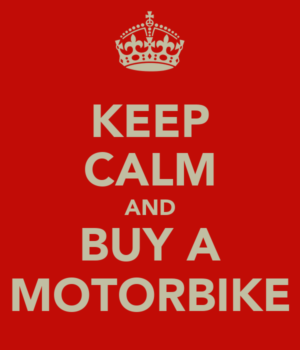 KEEP CALM AND BUY A MOTORBIKE