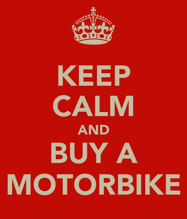 KEEP CALM AND BUY A MOTORBIKE