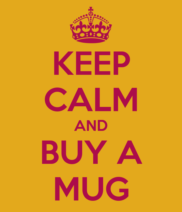 KEEP CALM AND BUY A MUG