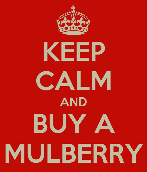 KEEP CALM AND BUY A MULBERRY
