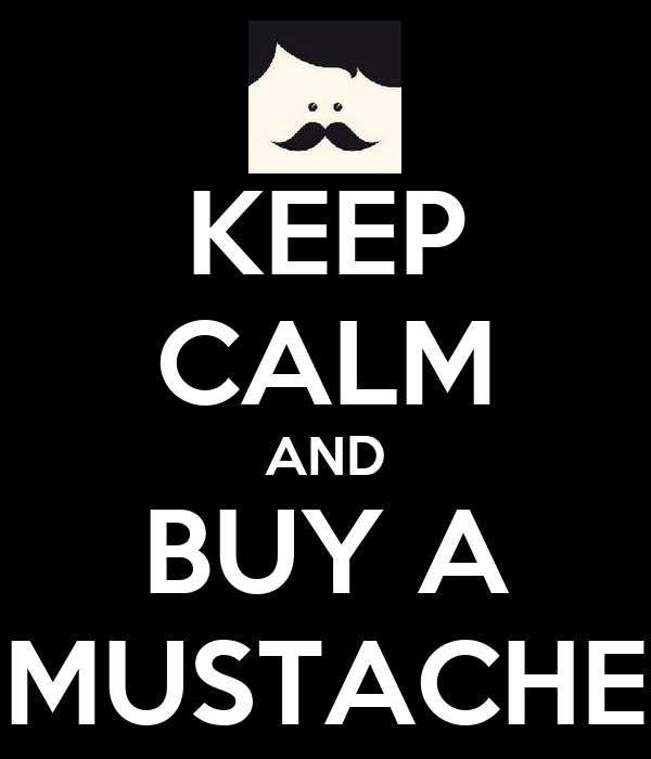 KEEP CALM AND BUY A MUSTACHE