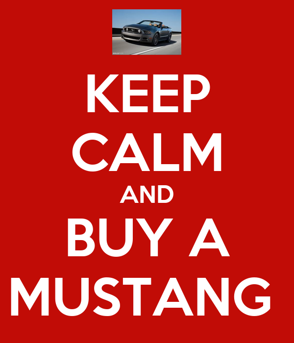 KEEP CALM AND BUY A MUSTANG