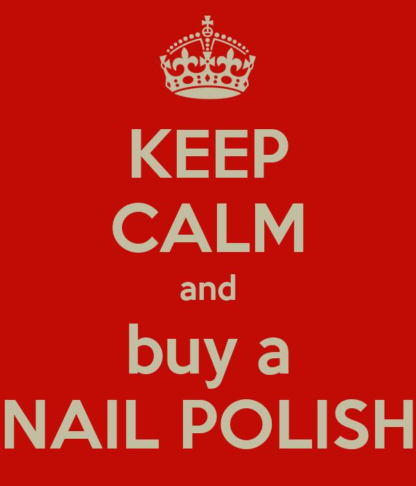 KEEP CALM and buy a NAIL POLISH