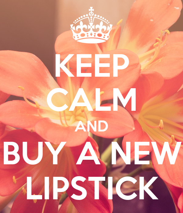 KEEP CALM AND BUY A NEW LIPSTICK
