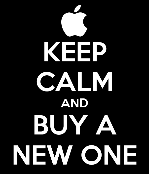 KEEP CALM AND BUY A NEW ONE
