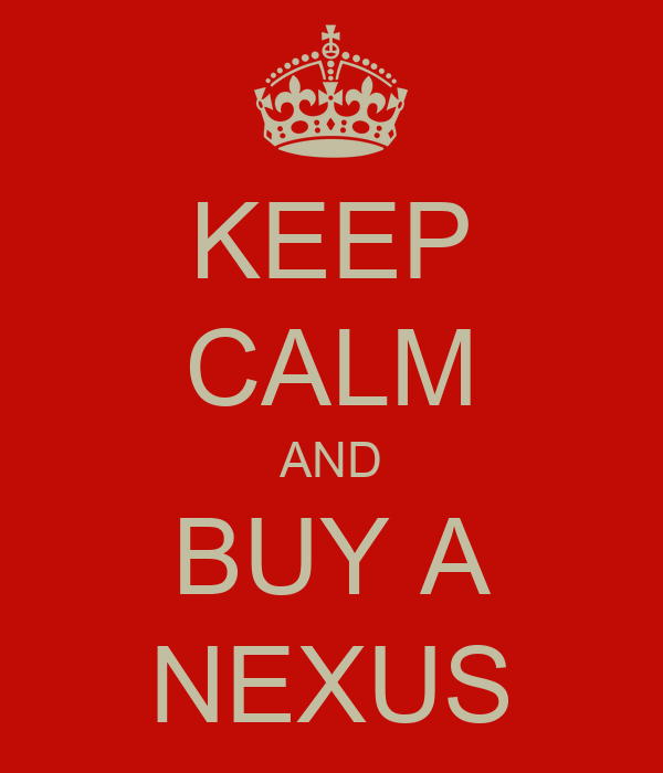 KEEP CALM AND BUY A NEXUS