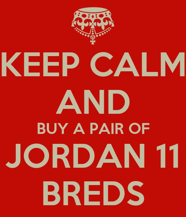 KEEP CALM AND BUY A PAIR OF JORDAN 11 BREDS